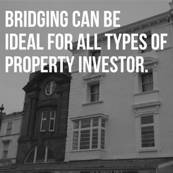 Buy or develop property with bridging.